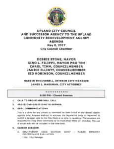 "Above is the first page of Exhibit B,  the agenda for the May 8, 2017 Upland City Council meeting. This document establishes that the city council was scheduled to go into a closed  session at that meeting to discuss the performance of city manager Martin Thouvenell. Steve Lambert of the 20/20 Network attended that closed session of the city council. Lambert maintains that ""it is not unusual – and not at all improper – for city staff and consultants to attend closed sessions to provide counsel and answer questions councilmembers might have."" Nevertheless, district attorney's office investigators' focus from the outset was on the propriety of the discussions that were taking place in the council's closed sessions, which under the Brown Act can pertain only to litigation involving the city, personnel issues, real estate transactions, contract negotiations and collective bargaining with unions representing city employees. At issue in the investigation was whether the city council violated the Brown Act by engaging in a discussion that did not pertain to any of these five subjects."